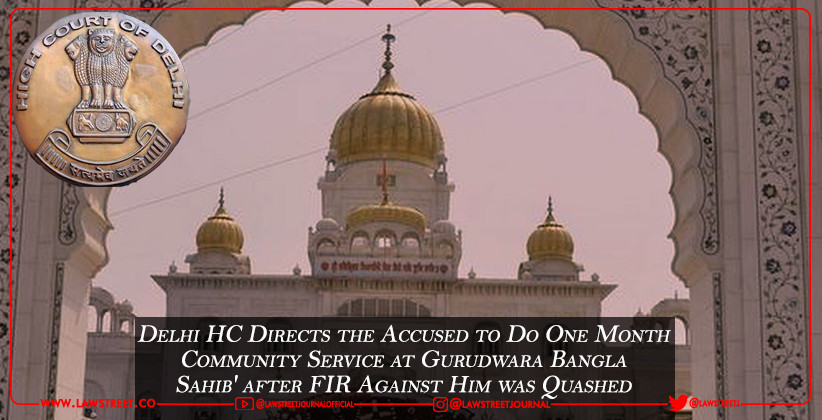 Delhi HC Directs the Accused to 'Do One Month Community Service at Gurudwara Bangla Sahib' after FIR Against Him was Quashed
