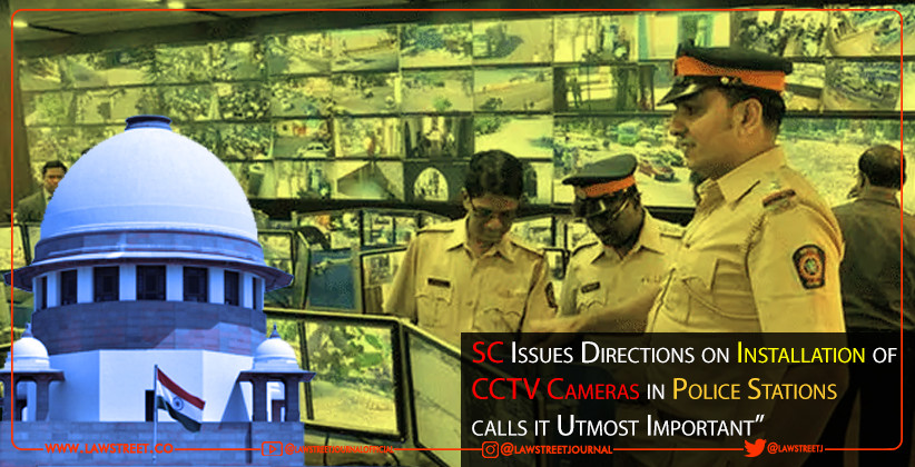 "SC Issues Directions on Installation of CCTV Cameras in Police Stations, calls it ""Utmost Important"""