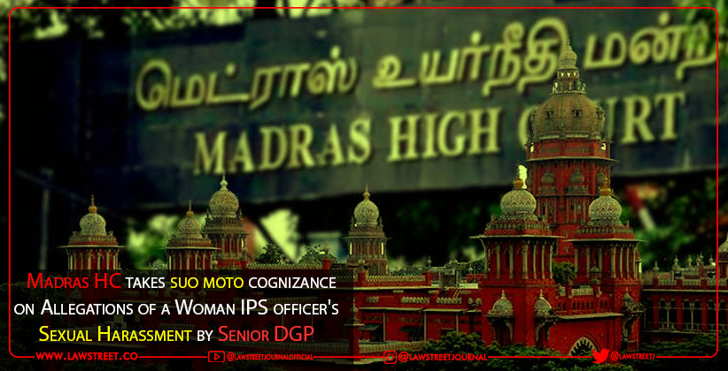 Madras HC takes suo moto cognizance on Allegations of a Woman IPS officer's Sexual Harassment by Senior DGP