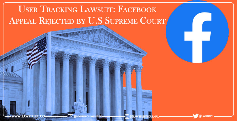 User Tracking Lawsuit: Facebook's Appeal Rejected by U.S Supreme Court