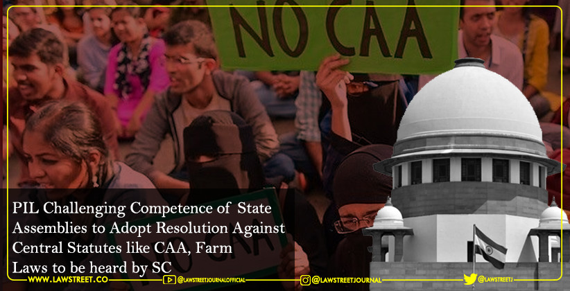PIL Challenging Competence of State Assemblies to Adopt Resolution Against Central Statutes like CAA, Farm Laws to be heard by SC