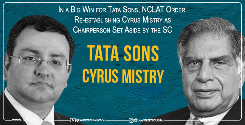 In a Big Win for Tata Sons, NCLAT Order  Re-establishing Cyrus Mistry as Chairperson Set Aside by the Supreme Court