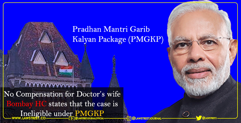 No Compensation for Doctor's wife, Bombay HC states that the case is Ineligible under PMGKP