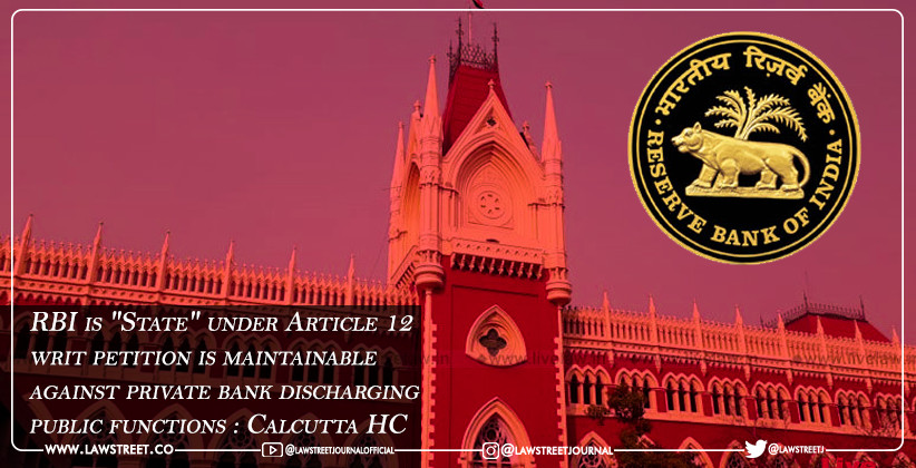 """RBI is """"State"""" under Article 12, writ petition is maintainable against private bank discharging public functions : Calcutta HC"""