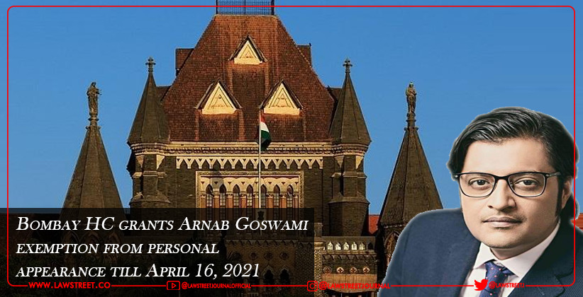Bombay High Court grants Arnab Goswami exemption from personal appearance till April 16, 2021