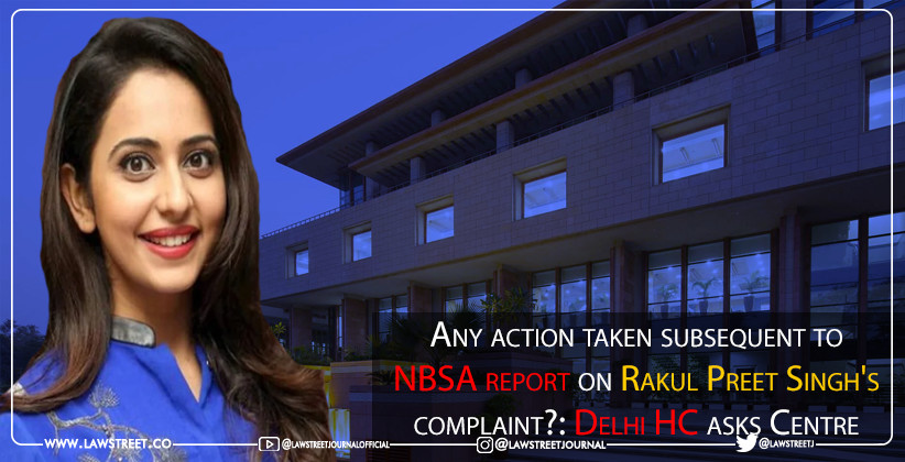Any action taken subsequent to NBSA report on Rakul Preet Singh's complaint?: Delhi HC asks Centre