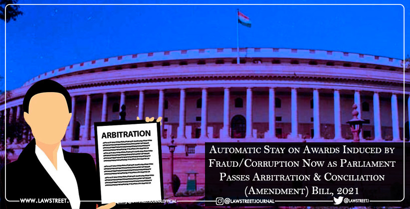 Automatic Stay on Awards Induced by Fraud/Corruption Now as Parliament Passes Arbitration & Conciliation (Amendment) Bill, 2021