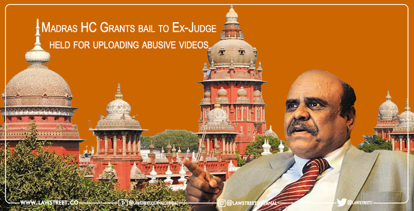 Madras HC Grants bail to Ex-Judge held for uploading abusive videos [READ ORDER]