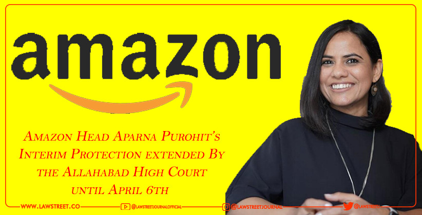 Amazon Head Aparna Purohit's Interim Protection extended By the Allahabad High Court until April 6th