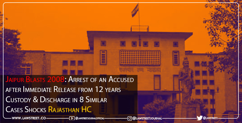 Jaipur Blasts 2008: Arrest of an Accused after Immediate Release from 12 years Custody & Discharge in 8 Similar Cases Shocks Rajasthan HC