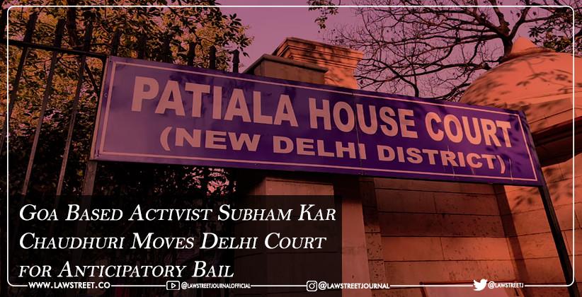 Goa Based Activist Subham Kar Chaudhuri Moves Delhi Court for Anticipatory Bail