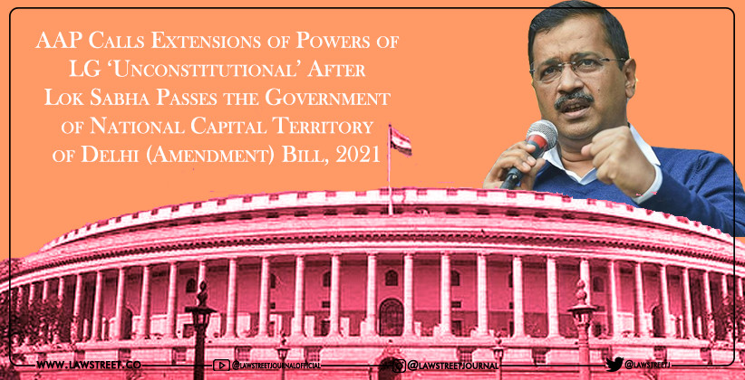 AAP Calls Extensions of Powers of LG 'Unconstitutional' After Lok Sabha Passes the Government of National Capital Territory of Delhi (Amendment) Bill, 2021