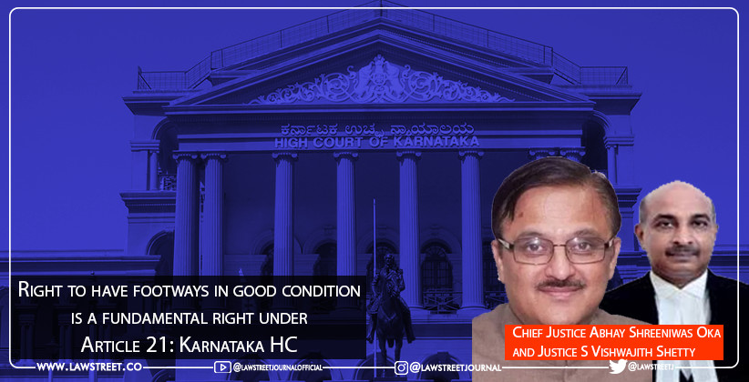 Right to have footways in good condition is a fundamental right under Article 21: Karnataka High Court