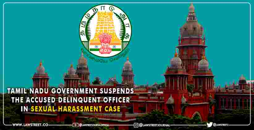 Tamil Nadu Government suspends the accused delinquent officer in sexual harassment case [READ ORDER]