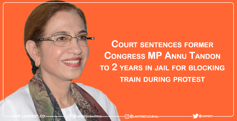 Court sentences former Congress MP Annu Tandon to 2 years in jail for blocking train during protest
