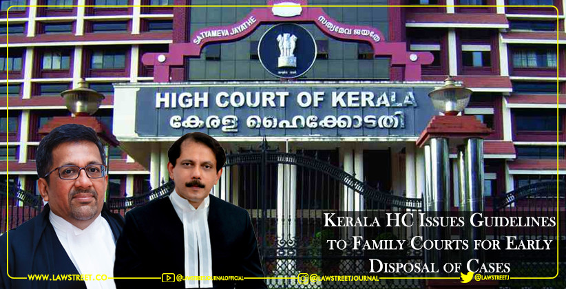 Kerala HC Issues Guidelines to Family Courts for Early Disposal of Cases [READ JUDGMENT]