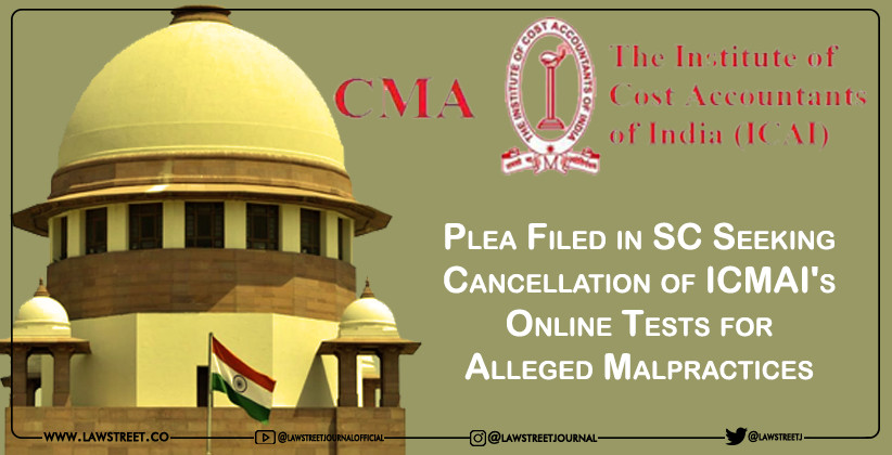 Plea Filed in SC Seeking Cancellation of ICMAI's Online Tests for Alleged Malpractices