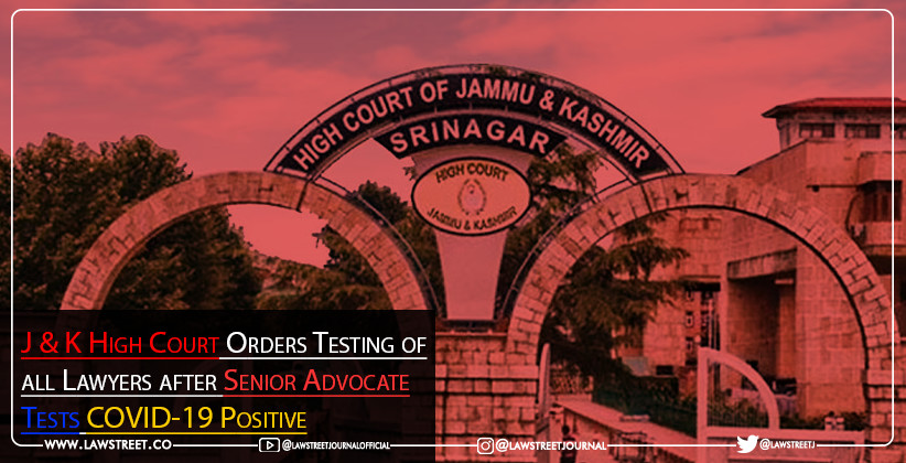 J & K High Court Orders Testing of all Lawyers after Senior Advocate Tests COVID-19 Positive