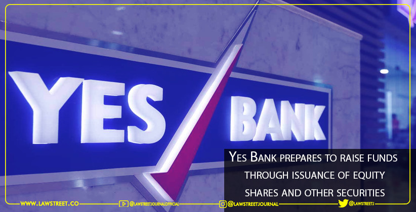 Yes Bank prepares to raise funds  through issuance of equity shares and other securities