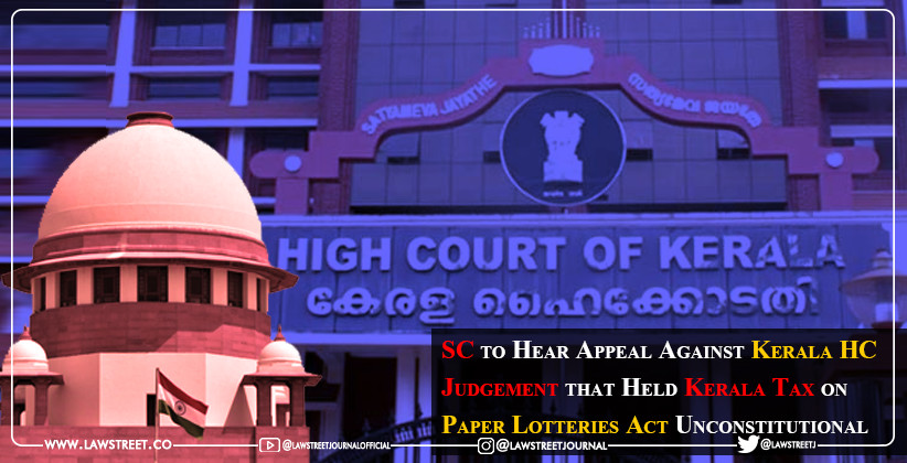 Supreme Court to Hear Appeal Against Kerala HC Judgement that Held Kerala Tax on Paper Lotteries Act Unconstitutional