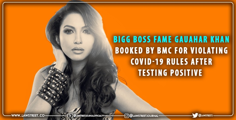 Bigg Boss fame Gauahar Khan booked by BMC for violating Covid-19 rules after testing positive