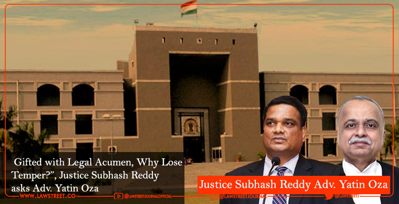 """Gifted with Legal Acumen, Why Lose Temper?"", Justice Subhash Reddy asks Adv. Yatin Oza"