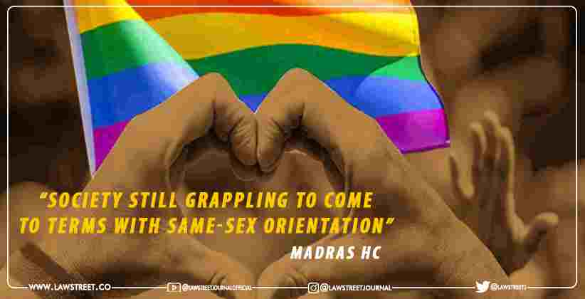 """""""Society Still Grappling to Come to Terms With Same-Sex Orientation"""": Madras HC on same sex's couple protection plea [READ ORDER]"""