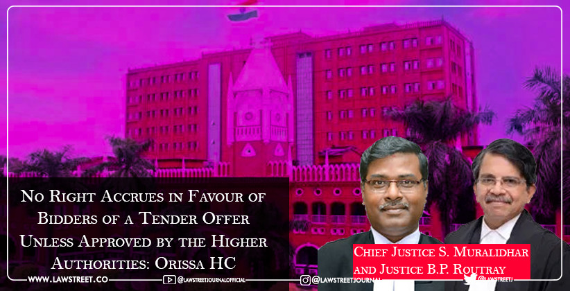 No Right Accrues in Favour of Bidders of a Tender Offer Unless Approved by the Higher Authorities: Orissa HC [READ JUDGEMENT]