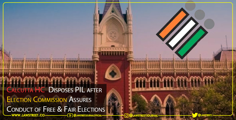Calcutta High Court Disposes PIL after Election Commission Assures Conduct of Free & Fair Elections