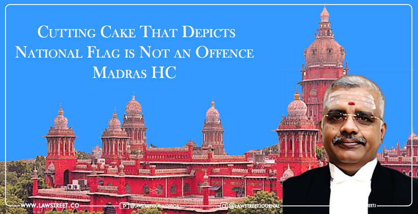 Cutting Cake That Depicts National Flag is Not an Offence : Madras HC