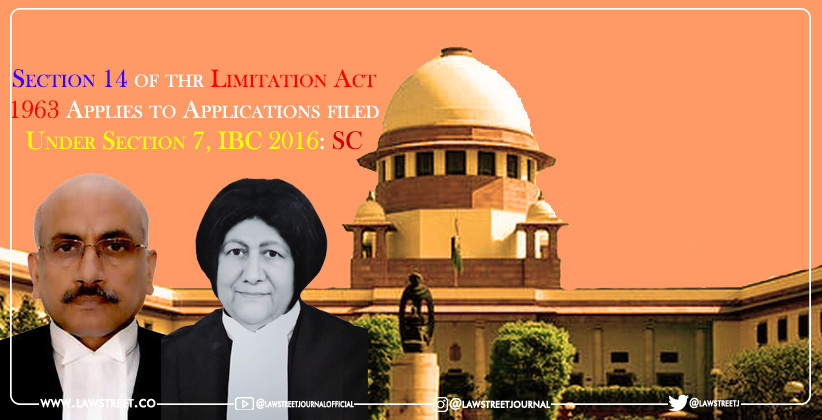 Section 14 of thr Limitation Act, 1963 Applies to Applications filed Under Section 7, IBC 2016: SC [READ JUDGMENT]