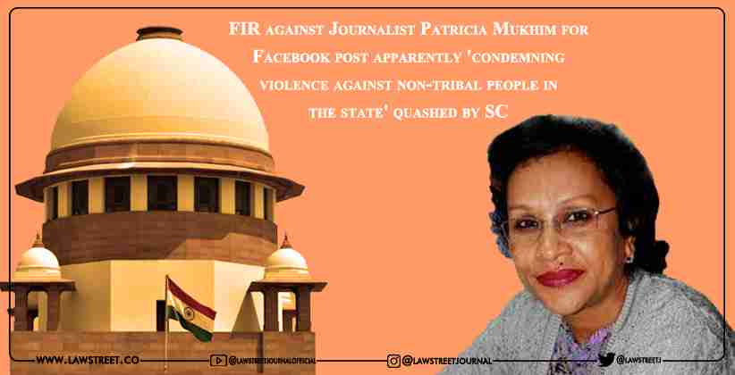 FIR against Journalist Patricia Mukhim for Facebook post apparently 'condemning violence against non-tribal people in the state' quashed by SC