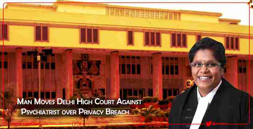 Man Moves Delhi High Court Against Psychiatrist over Privacy Breach