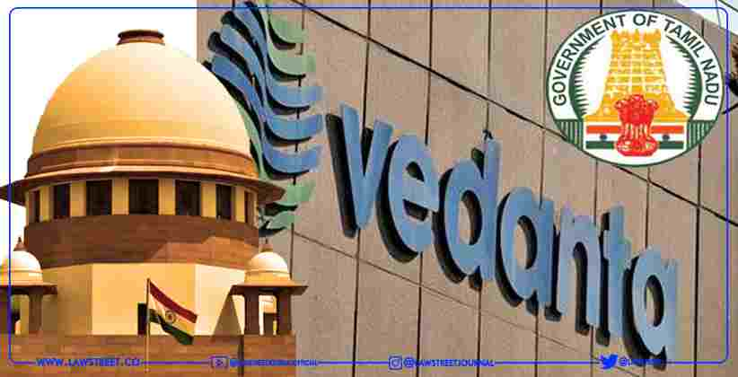 People Are Dying, Law & Order Not an Excuse for not Re-Opening the Plant: Supreme Court Asks TN Govt to File Affidavit in Vedanta's Plea to Produce Oxygen
