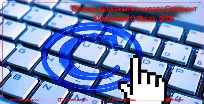 Central Government notifies Copyright (Amendment) Rules, 2021