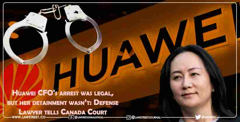 Huawei CFO's arrest was legal, but her detainment wasn't: DefenseLawyer tells Canada Court