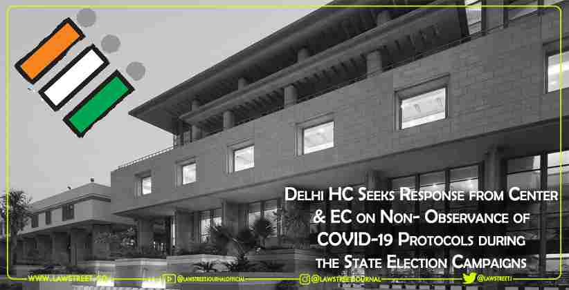 Delhi HC Seeks Response from Center & EC on Non- Observance of COVID-19 Protocols during the State Election Campaigns