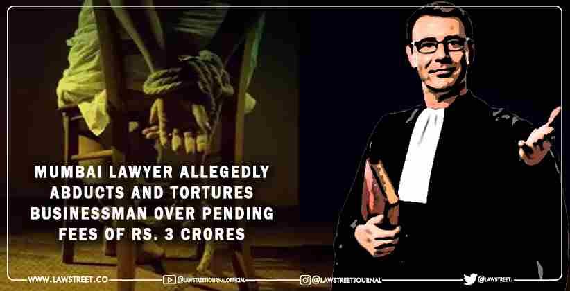 Mumbai Lawyer Tortures Businessman Pending fees