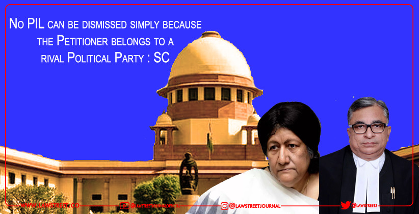 No PIL can be dismissed simply because the Petitioner belongs to a rival Political Party : SC [READ ORDER]