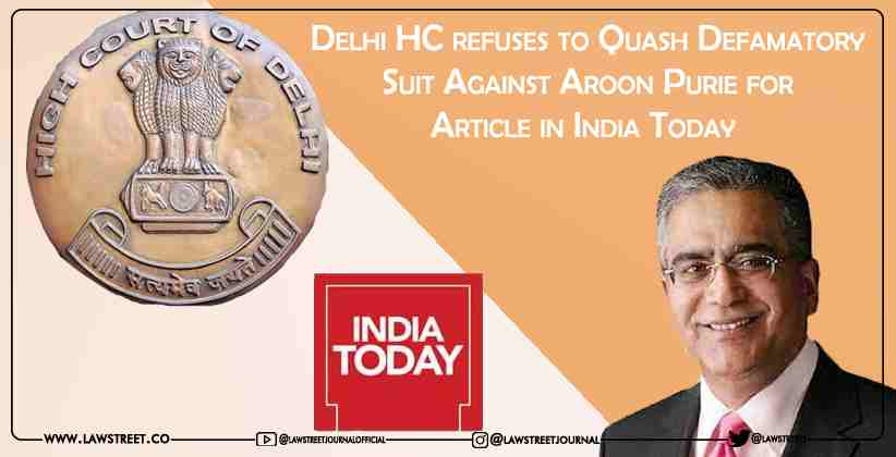 Delhi HC refuses to Quash Defamatory Suit Against Aroon Purie for Article in India Today
