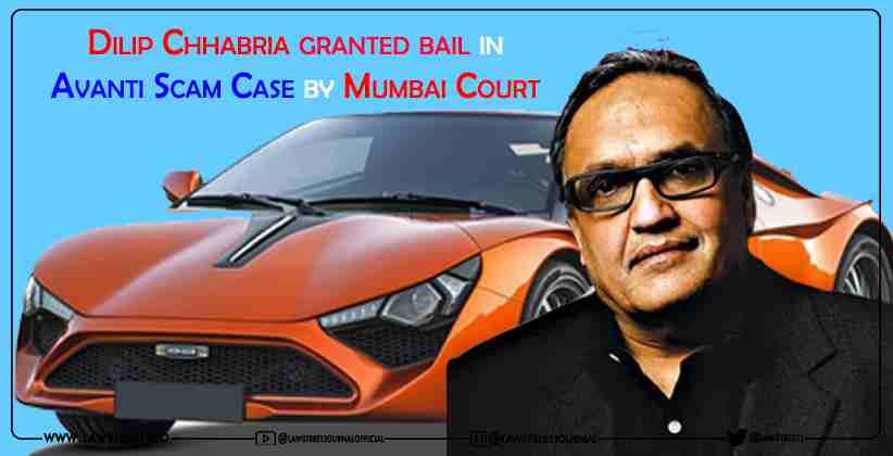 Dilip Chhabria granted bail in Avanti Scam Case by Mumbai Court