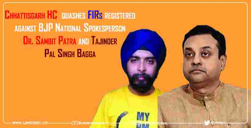Chhattisgarh High Court quashes FIRs registered against BJP National Spokesperson Dr. Sambit Patra and Tajinder Pal Singh Bagga