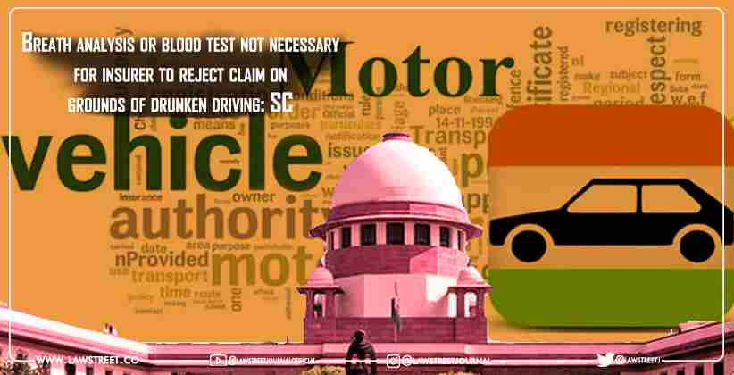Breath analysis or blood test not necessary for insurer to reject claim on grounds of drunken driving: Supreme Court