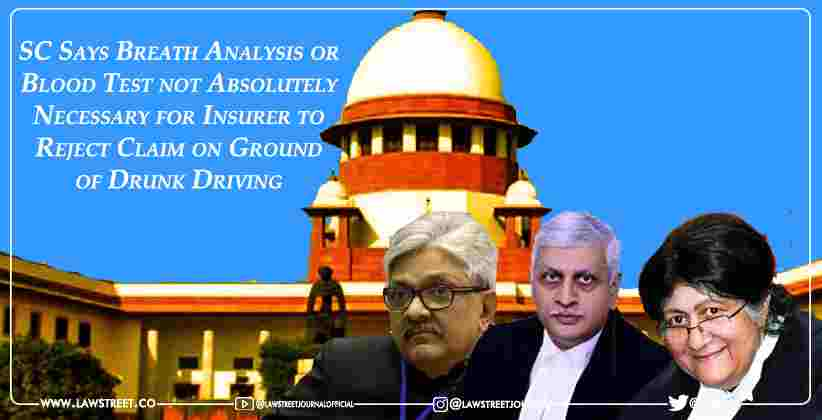 SC Says Breath Analysis or Blood Test not Absolutely Necessary for Insurer to Reject Claim on Ground of Drunk Driving