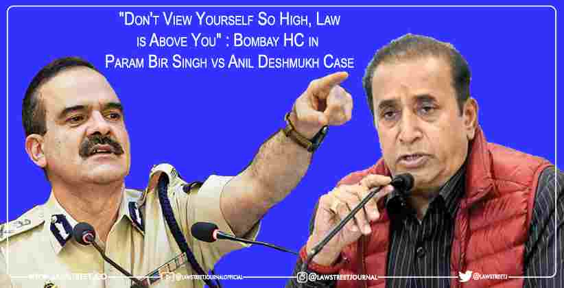 """""""Don't View Yourself So High, Law is Above You"""" : Bombay HC in  Param Bir Singh vs Anil Deshmukh Case [LIVE UPDATES]"""
