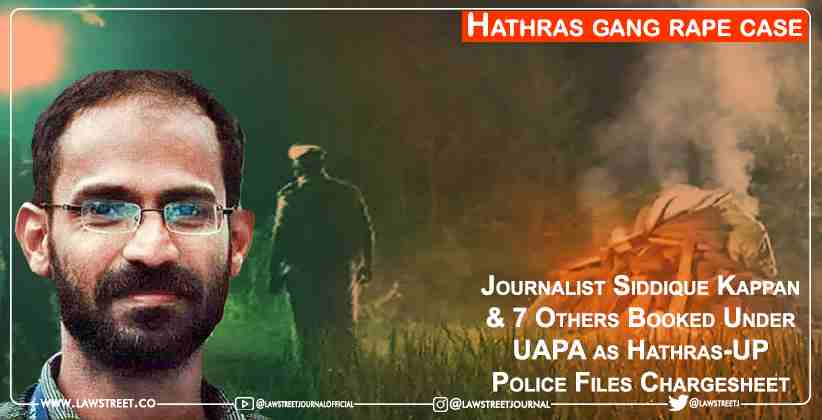 Journalist Siddique Kappan & 7 Others Booked Under UAPA as Hathras-UP Police Files Chargesheet