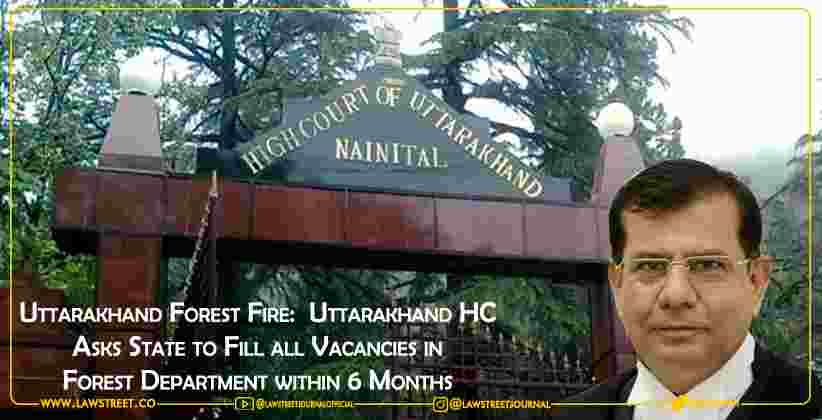 Uttarakhand Forest Fire:  Uttarakhand High Court Asks State to Fill all Vacancies in Forest Department within 6 Months [READ JUDGMENT]