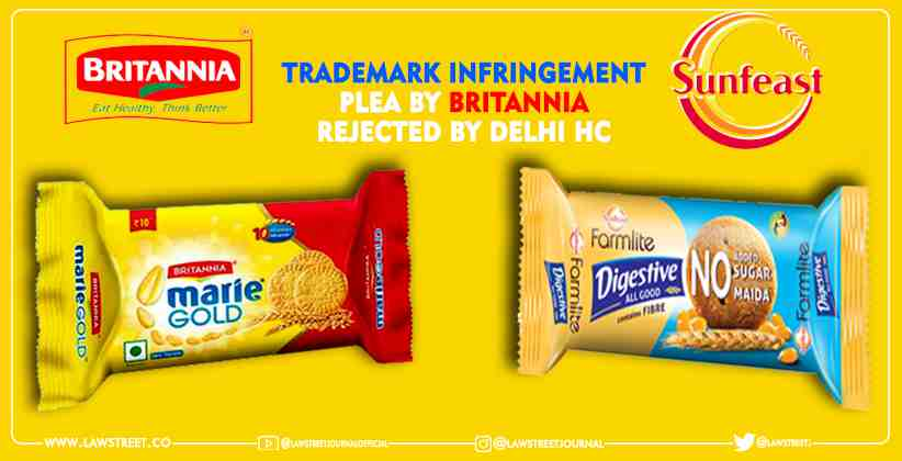Delhi HC Rejects Trademark Infringement Plea by Britannia Against ITC's Sunfeast Digestive Biscuits