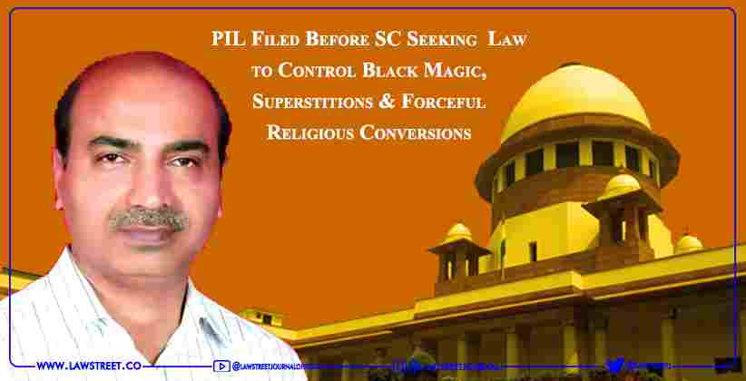 Filed Before Supreme Court Seeking  Law to Control Black Magic, Superstitions & Forceful Religious Conversions [READ PIL]