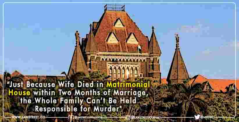 """Just Because Wife Died in Matrimonial House within Two Months of Marriage, the Whole Family Can't Be Held Responsible for Murder"": Bombay HC"